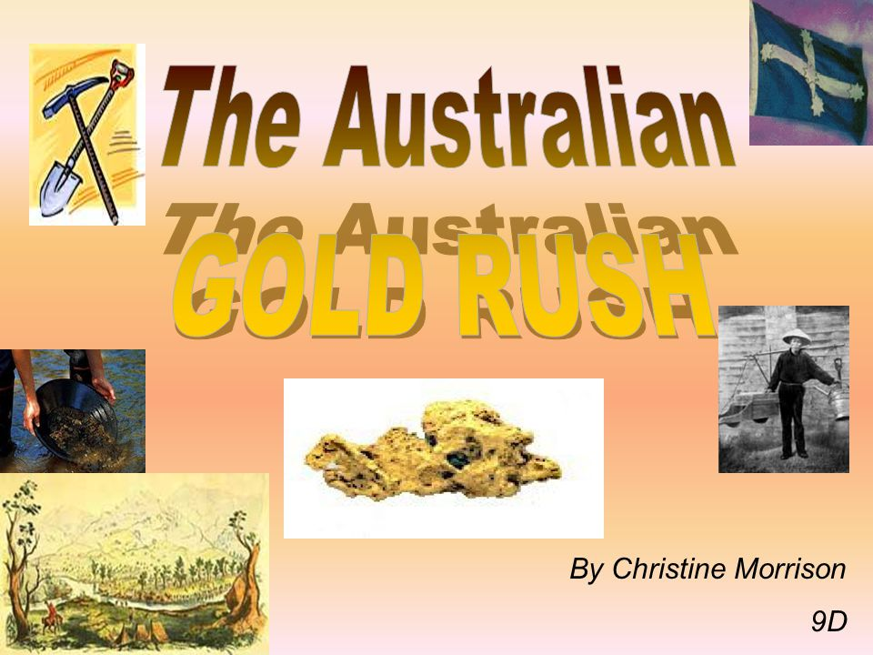 The Australian GOLD RUSH By Christine Morrison 9D