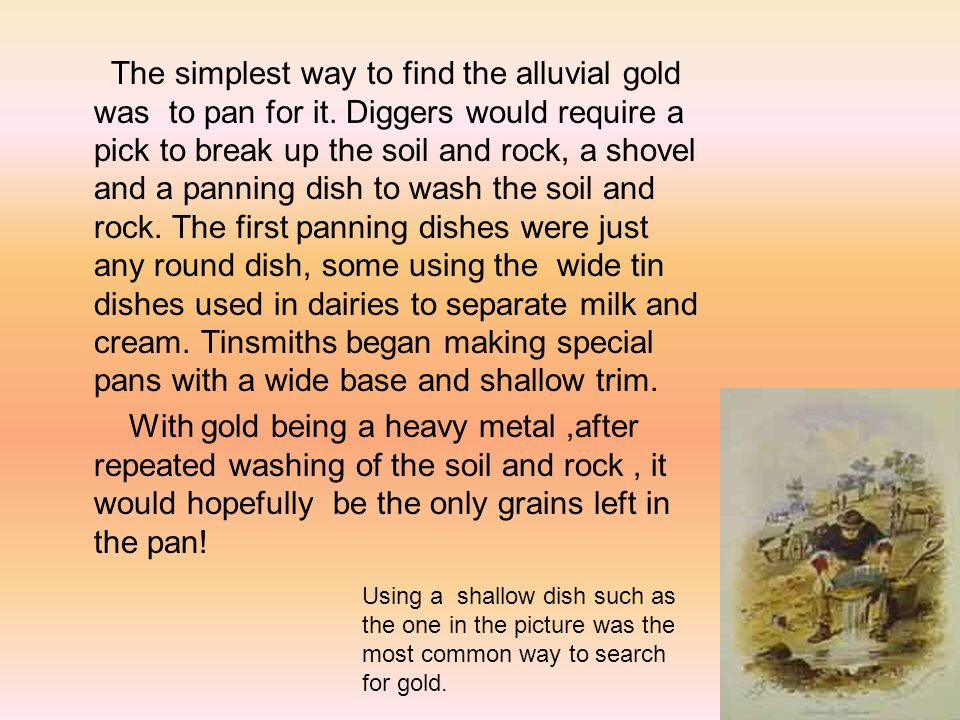 The simplest way to find the alluvial gold was to pan for it