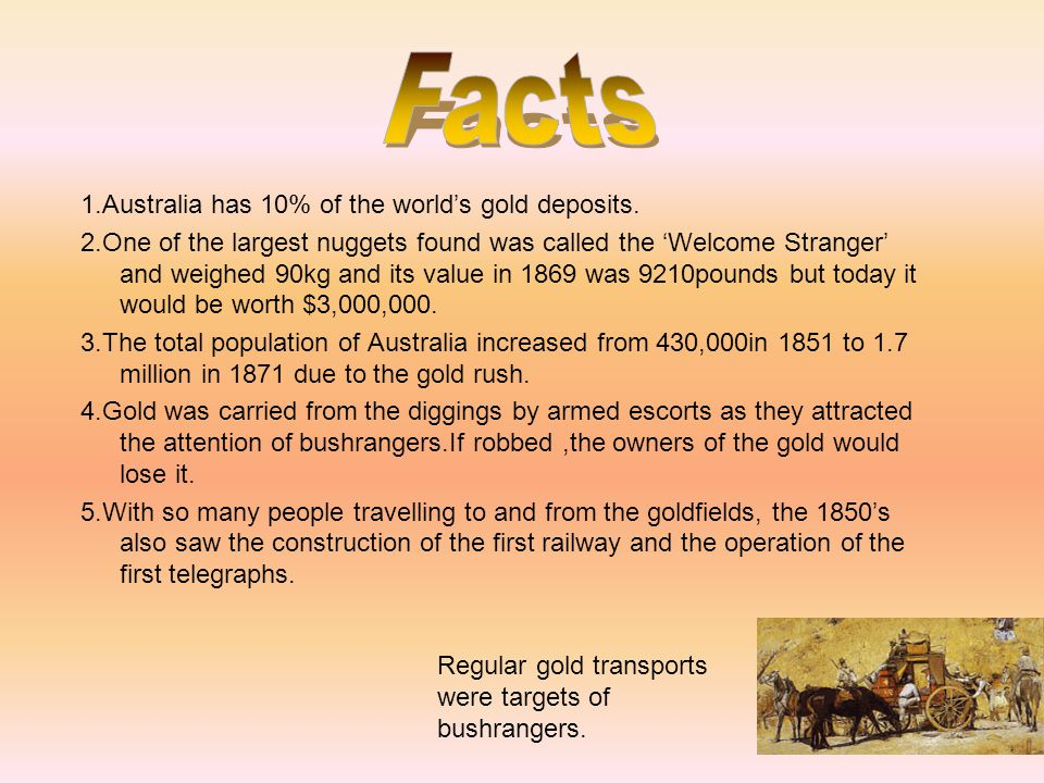Facts 1.Australia has 10% of the world's gold deposits.