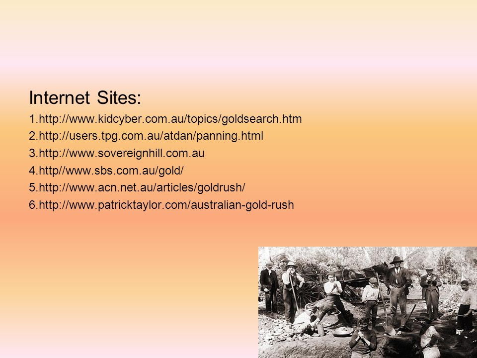 Internet Sites: 1.http://www.kidcyber.com.au/topics/goldsearch.htm