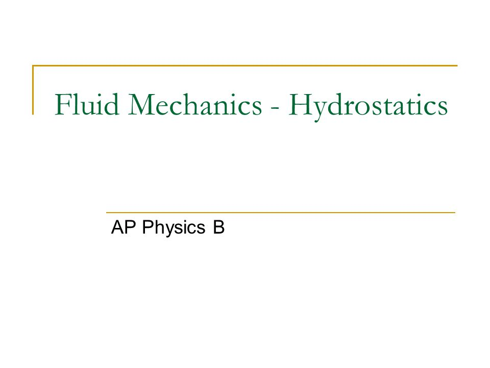 Fluid Mechanics - Hydrostatics