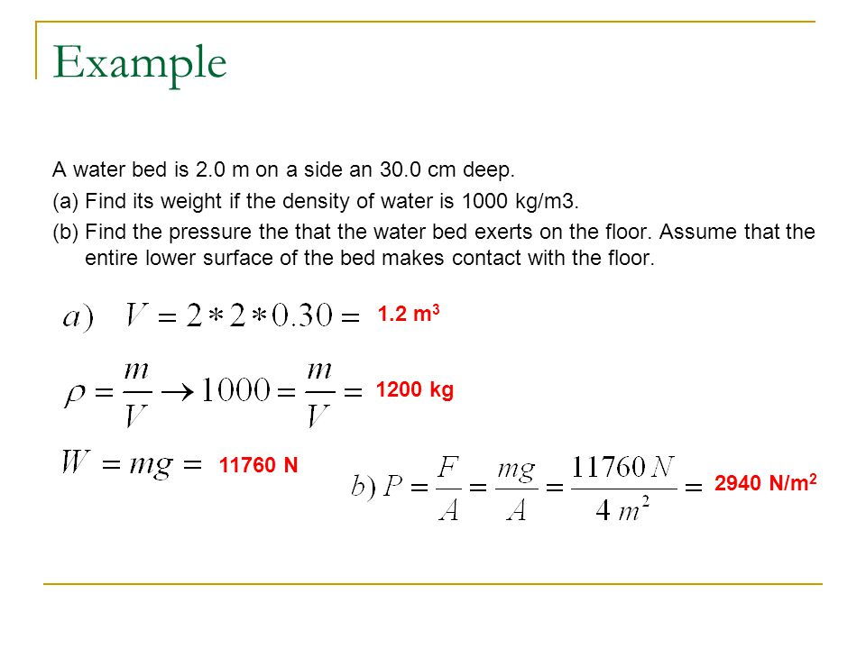 Example A water bed is 2.0 m on a side an 30.0 cm deep.