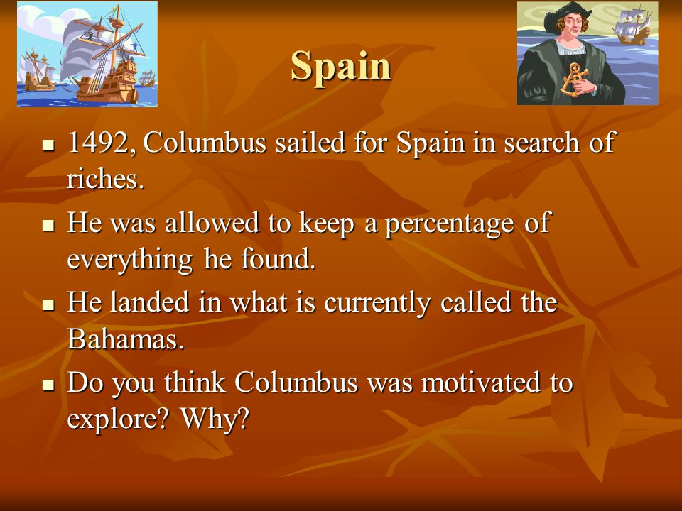 Spain 1492, Columbus sailed for Spain in search of riches.