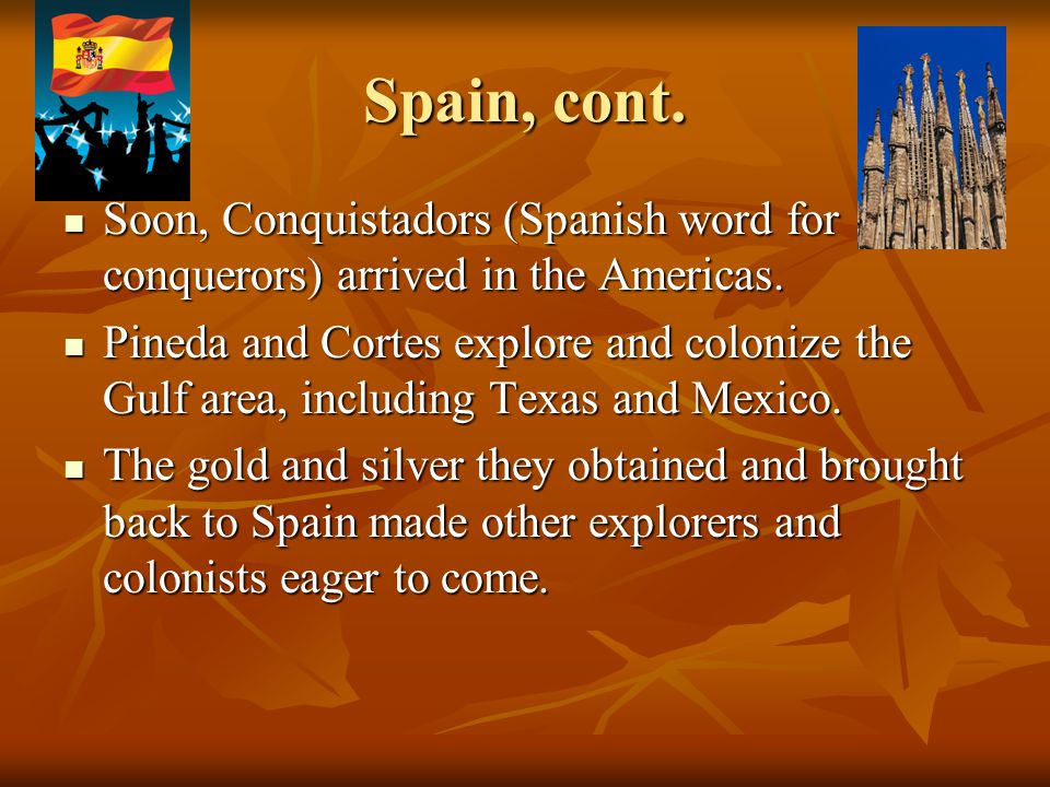 Spain, cont. Soon, Conquistadors (Spanish word for conquerors) arrived in the Americas.