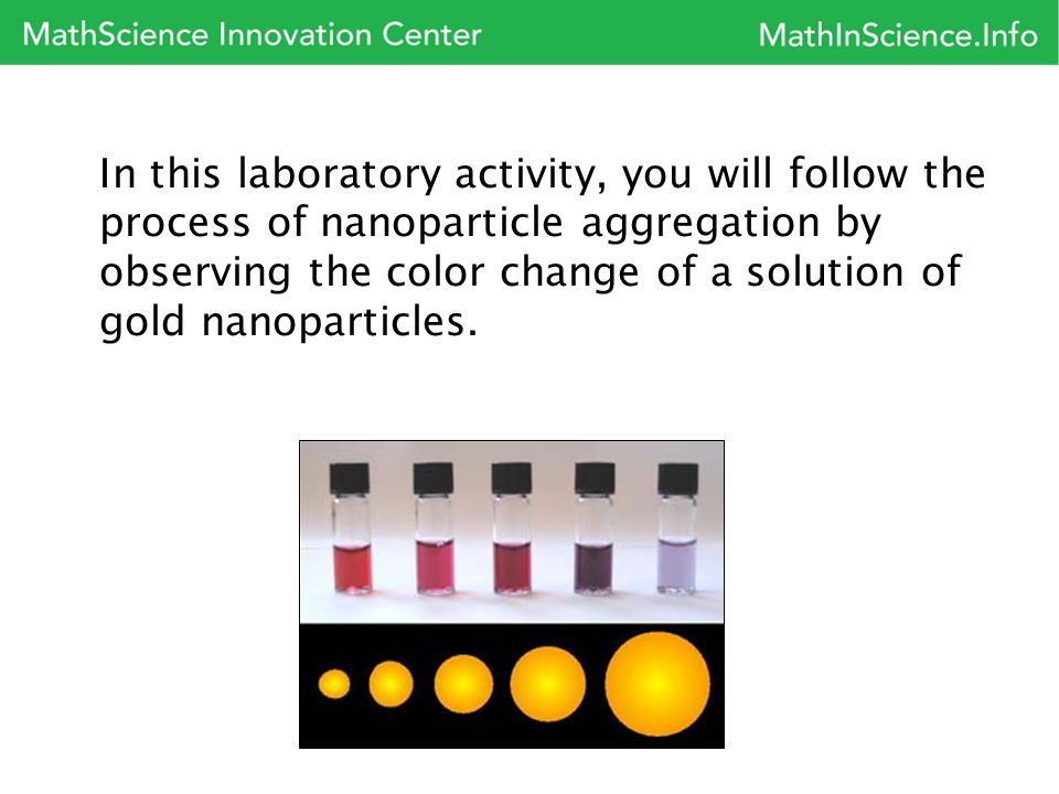 In this laboratory activity, you will follow the process of nanoparticle aggregation by observing the color change of a solution of gold nanoparticles.
