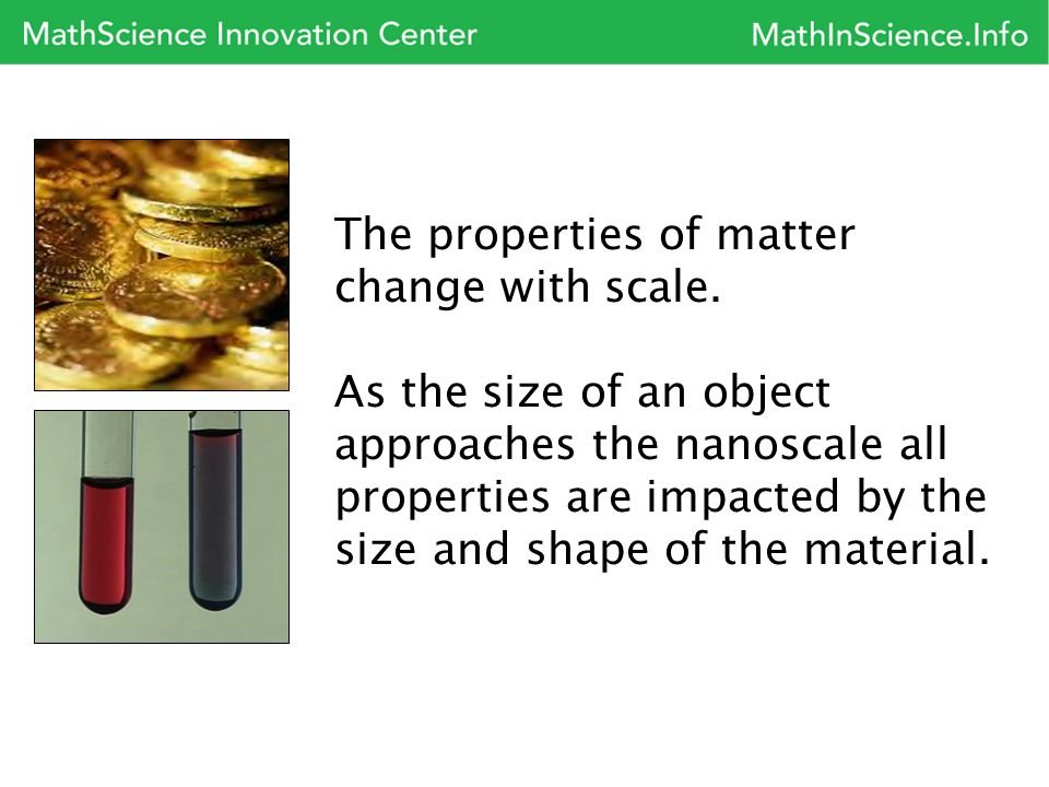 The properties of matter change with scale.