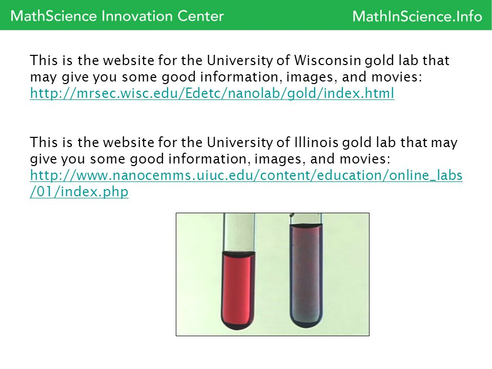 This is the website for the University of Wisconsin gold lab that may give you some good information, images, and movies: http://mrsec.wisc.edu/Edetc/nanolab/gold/index.html