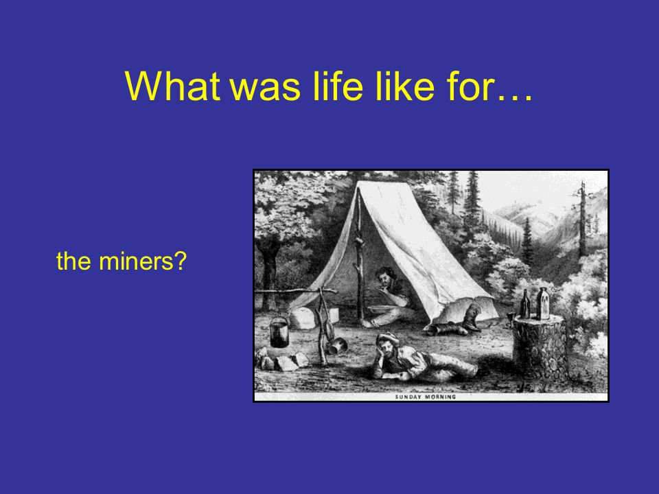 What was life like for… the miners