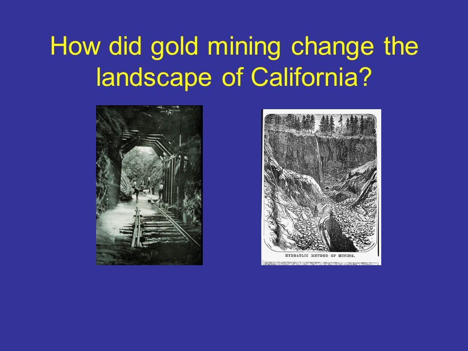How did gold mining change the landscape of California