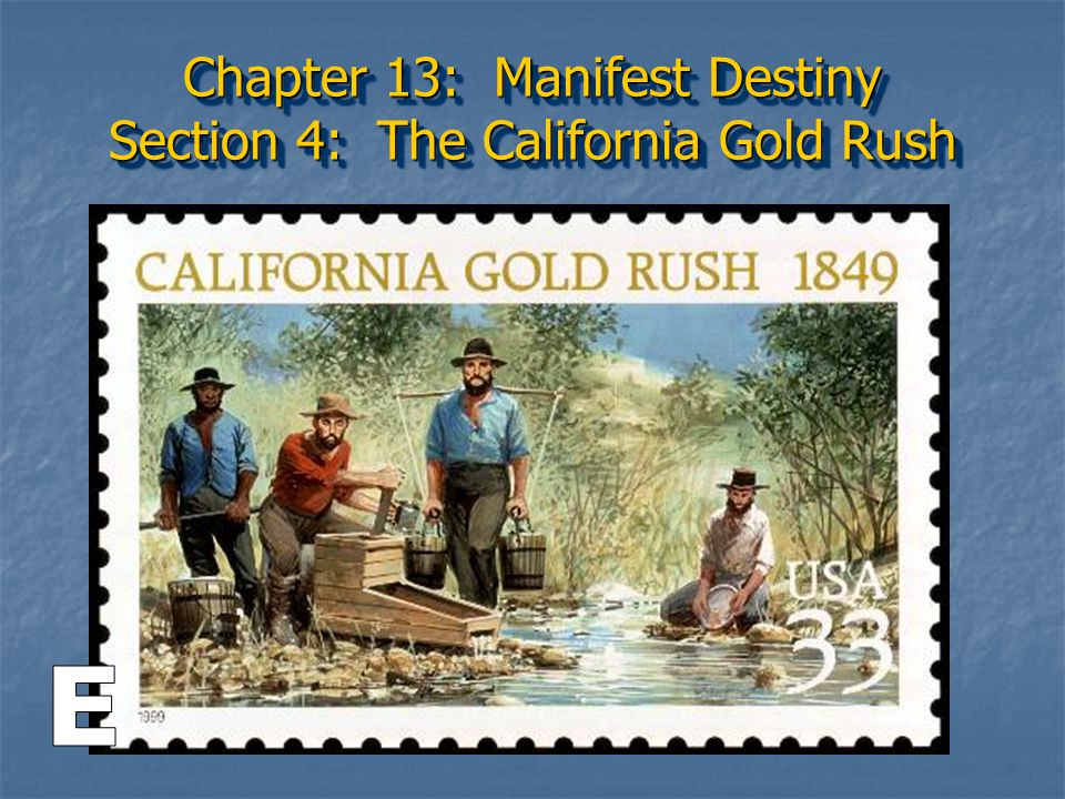 Chapter 13: Manifest Destiny Section 4: The California Gold Rush