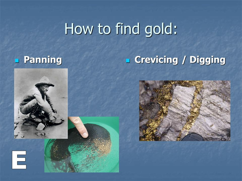 How to find gold: Panning Crevicing / Digging E