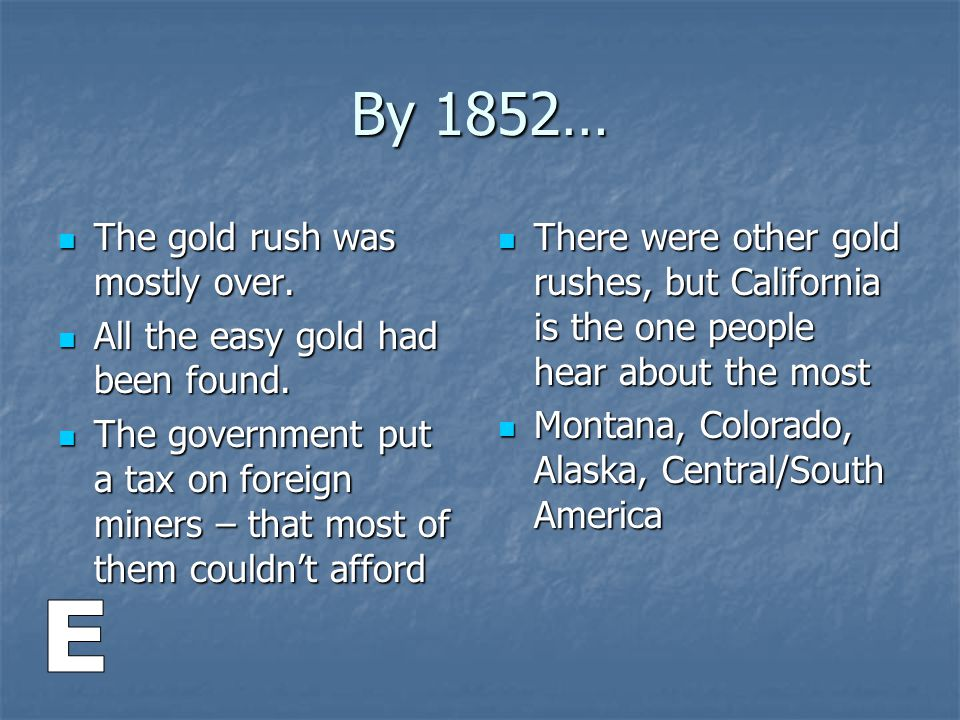 By 1852… E The gold rush was mostly over.