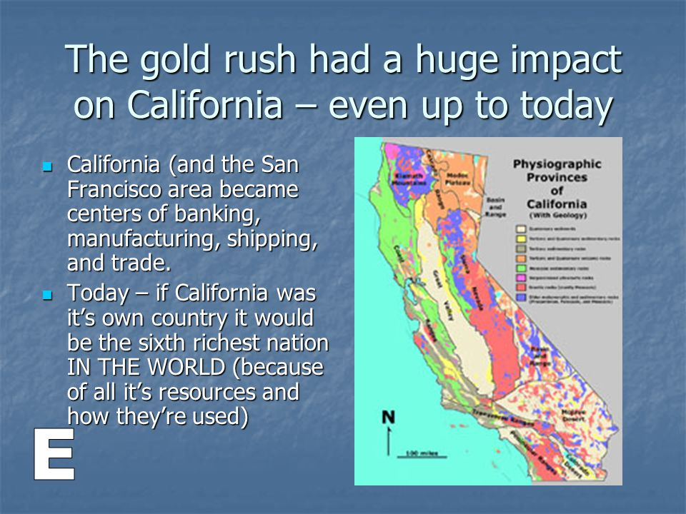 The gold rush had a huge impact on California – even up to today