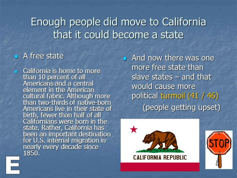 Enough people did move to California that it could become a state