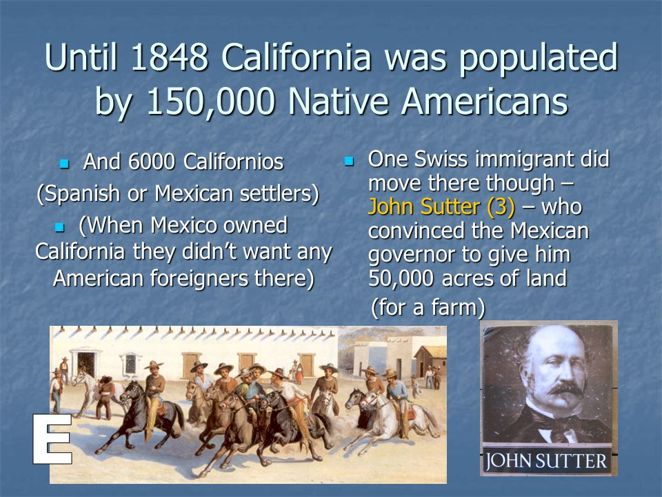 Until 1848 California was populated by 150,000 Native Americans