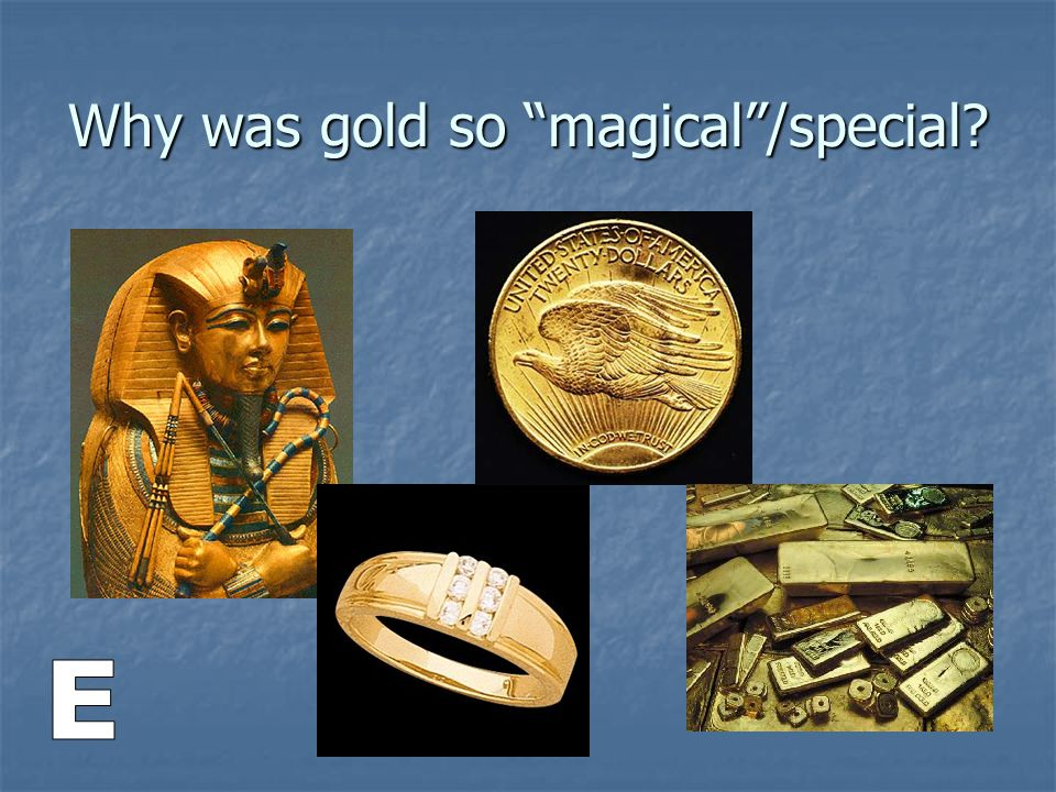Why was gold so magical /special