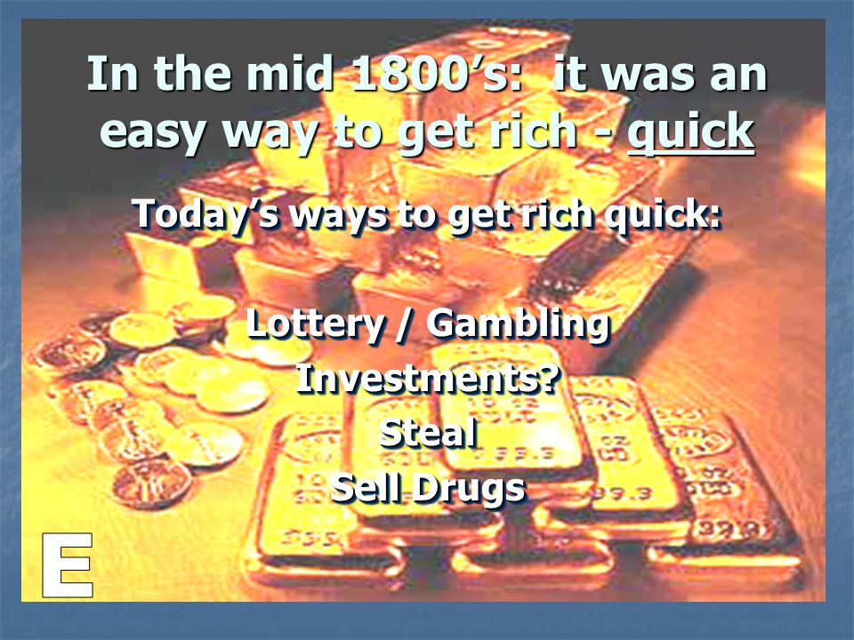In the mid 1800's: it was an easy way to get rich - quick