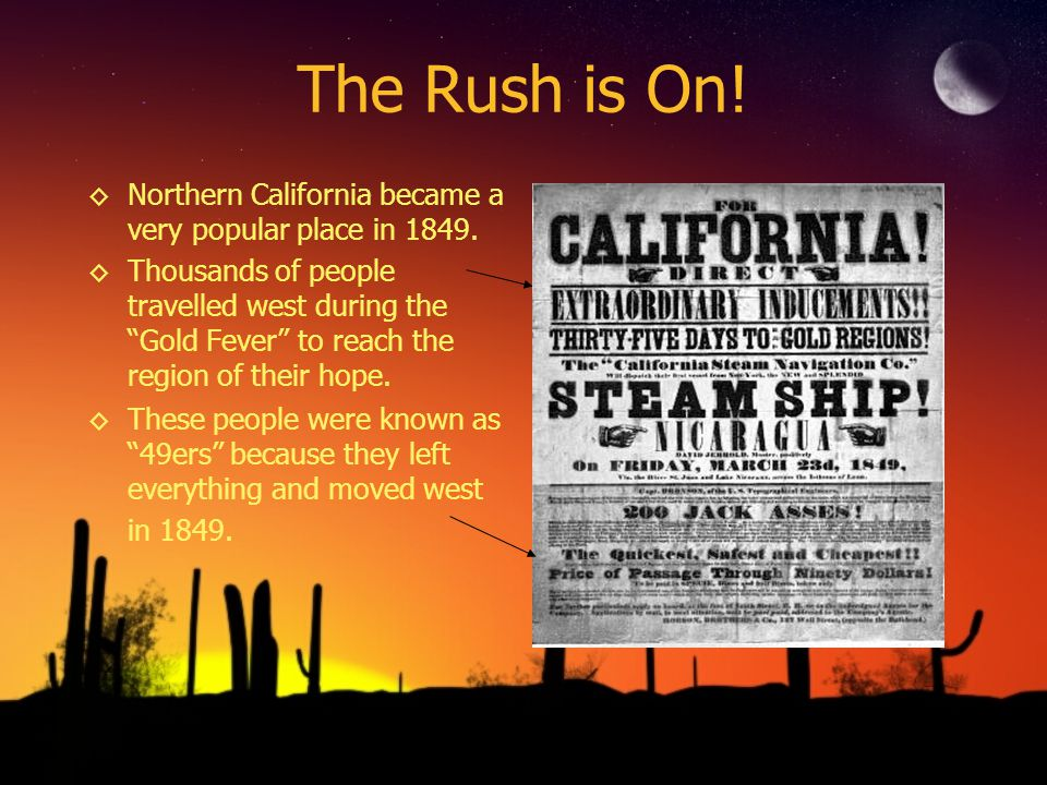 The Rush is On! Northern California became a very popular place in 1849.