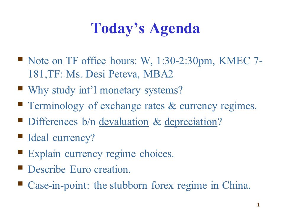 Today's Agenda Note on TF office hours: W, 1:30-2:30pm, KMEC 7-181,TF: Ms. Desi Peteva, MBA2. Why study int'l monetary systems