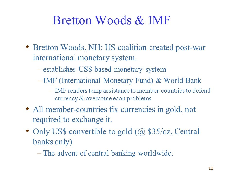 Bretton Woods & IMF Bretton Woods, NH: US coalition created post-war international monetary system.