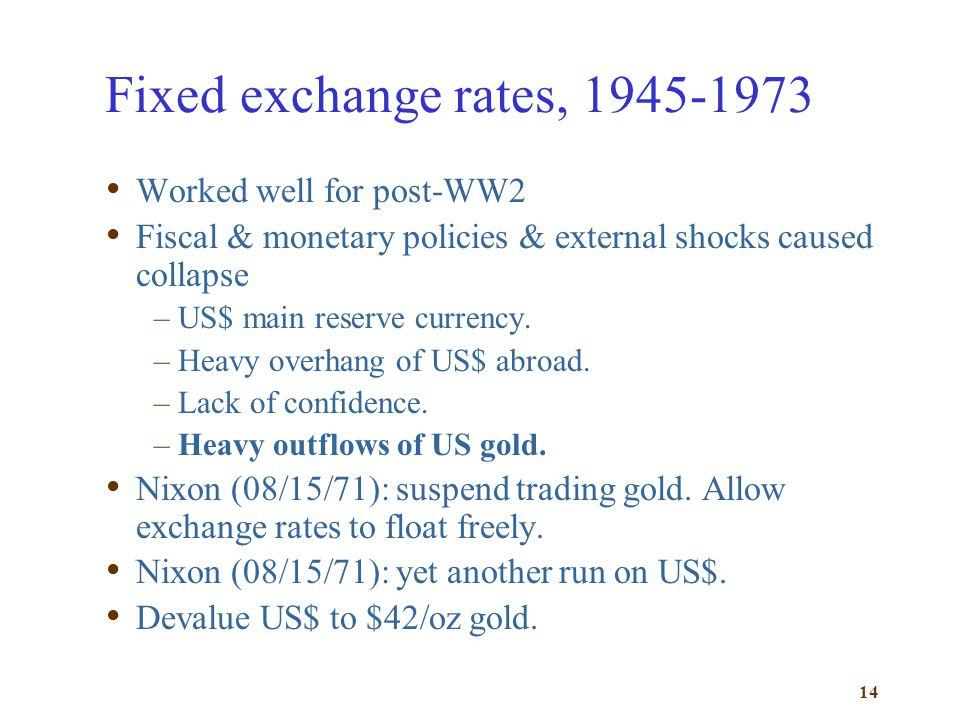 Fixed exchange rates, 1945-1973 Worked well for post-WW2