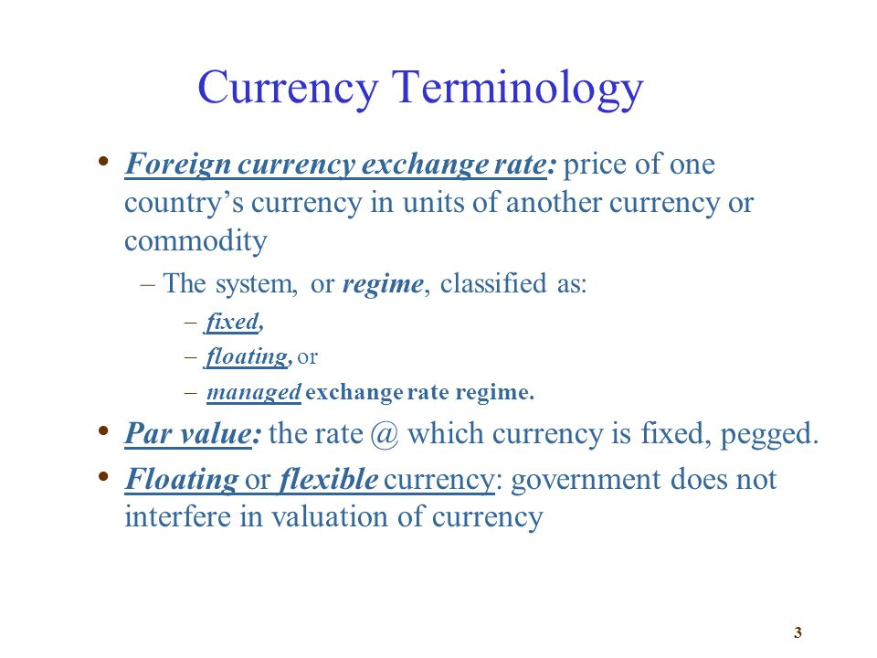 Currency Terminology Foreign currency exchange rate: price of one country's currency in units of another currency or commodity.