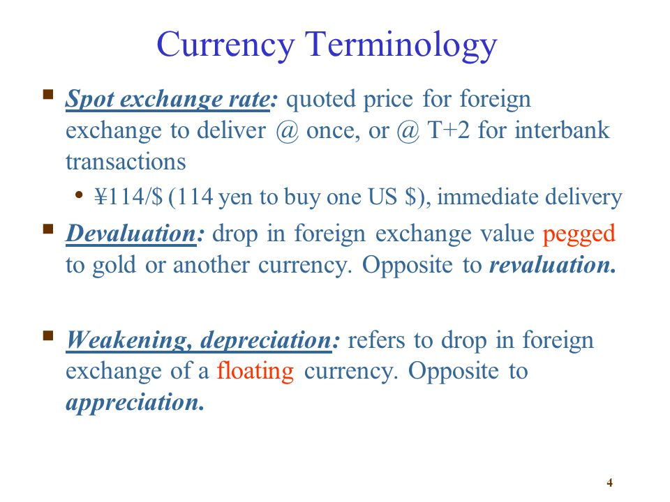 Currency Terminology Spot exchange rate: quoted price for foreign exchange to deliver @ once, or @ T+2 for interbank transactions.