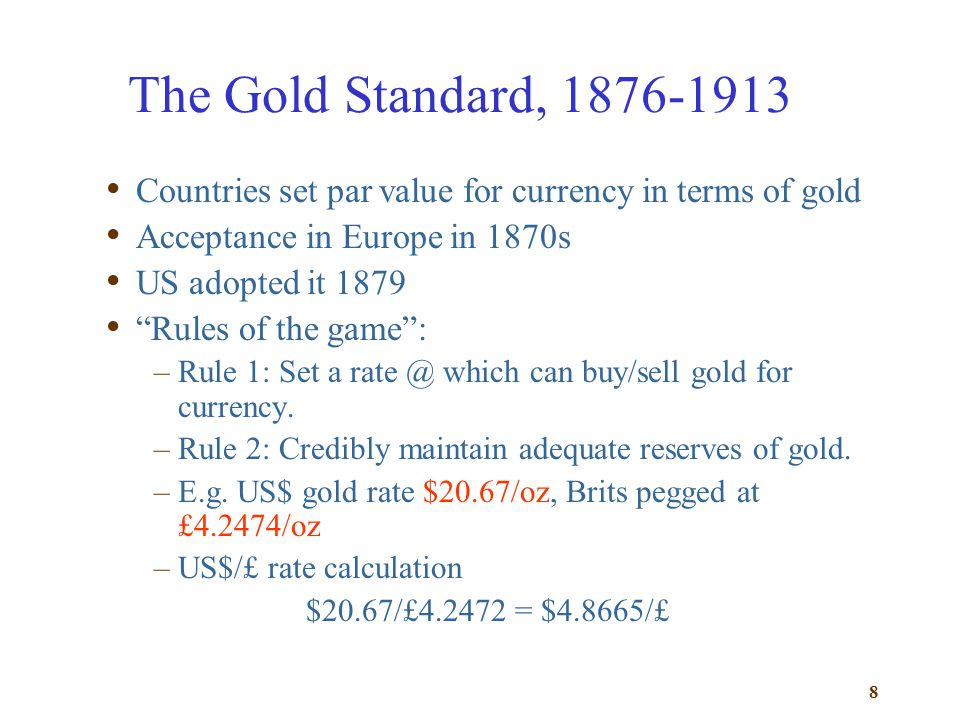 The Gold Standard, 1876-1913 Countries set par value for currency in terms of gold. Acceptance in Europe in 1870s.
