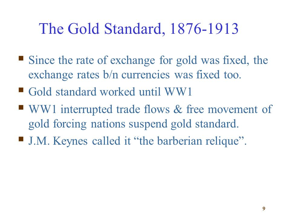 The Gold Standard, 1876-1913 Since the rate of exchange for gold was fixed, the exchange rates b/n currencies was fixed too.