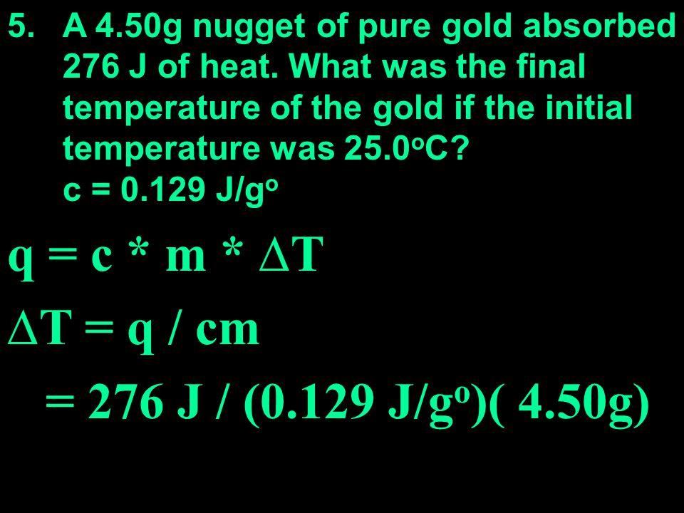 q = c * m * ∆T ∆T = q / cm = 276 J / (0.129 J/go)( 4.50g)