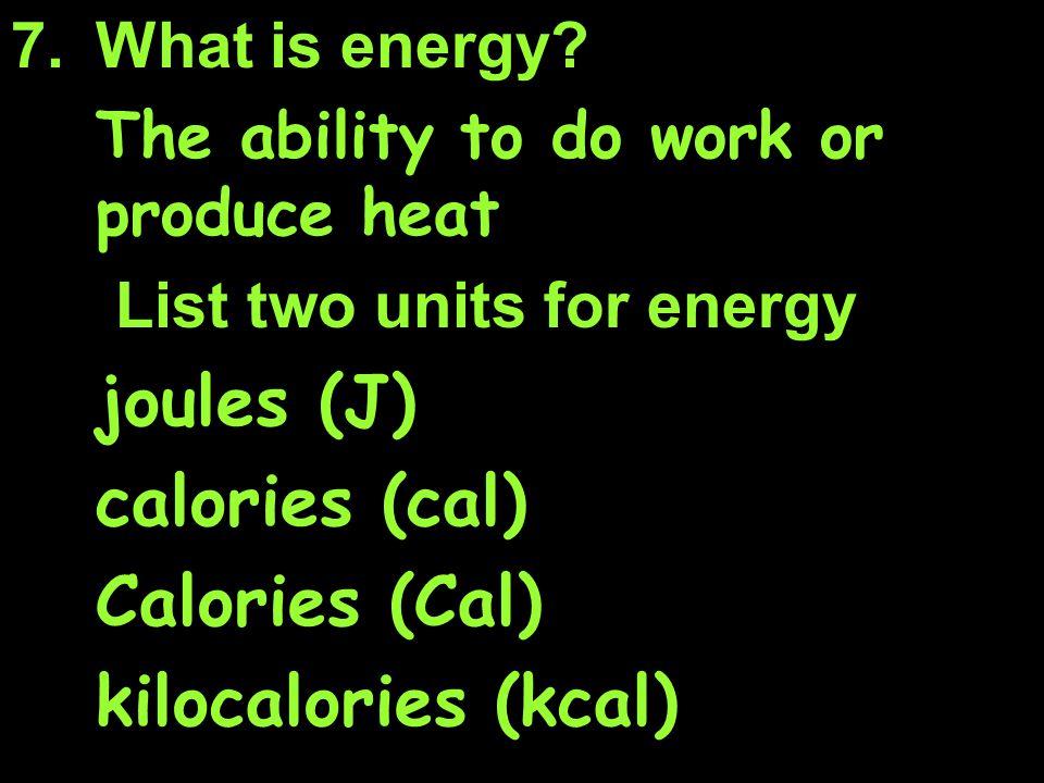 joules (J) calories (cal) Calories (Cal) kilocalories (kcal)