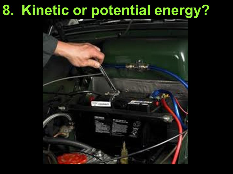 Kinetic or potential energy