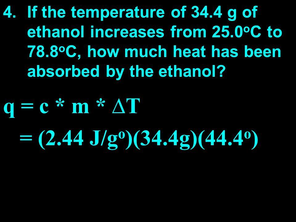 q = c * m * ∆T = (2.44 J/go)(34.4g)(44.4o)