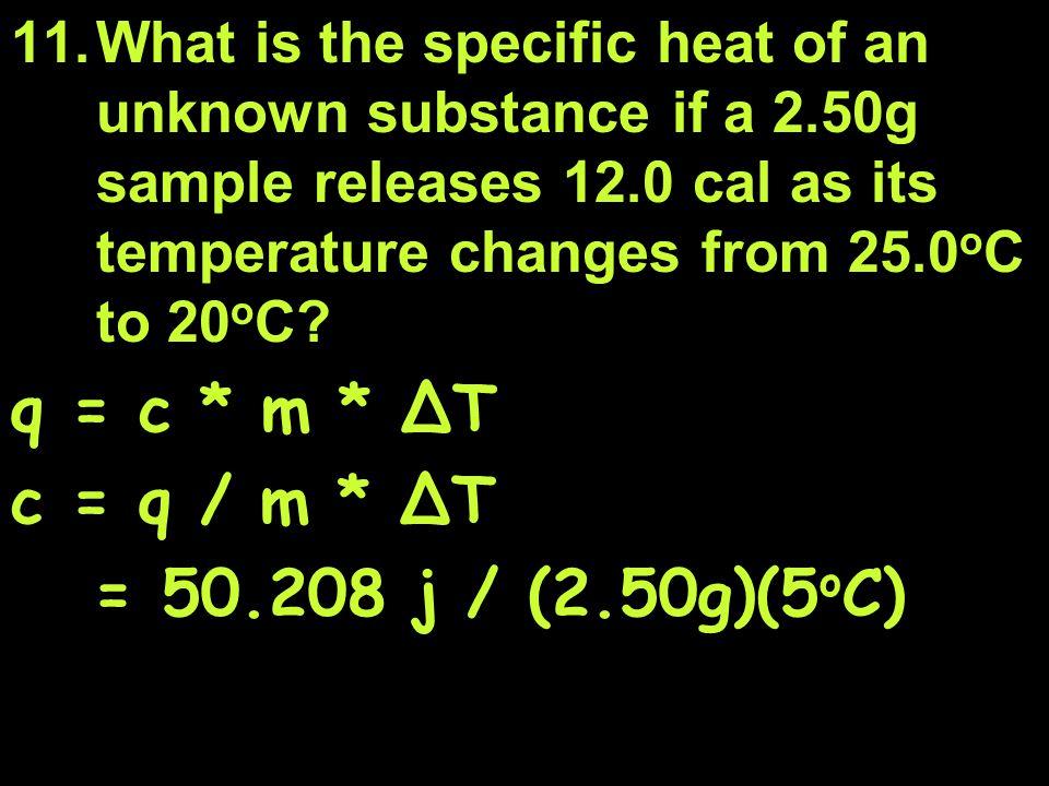 q = c * m * ∆T c = q / m * ∆T = 50.208 j / (2.50g)(5oC)