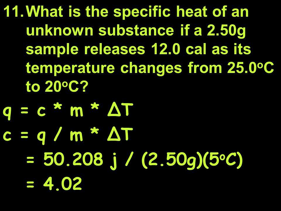 q = c * m * ∆T c = q / m * ∆T = 50.208 j / (2.50g)(5oC) = 4.02