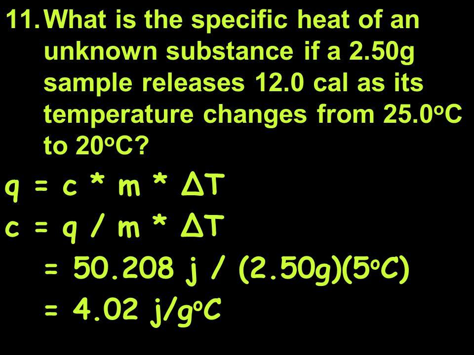 q = c * m * ∆T c = q / m * ∆T = 50.208 j / (2.50g)(5oC) = 4.02 j/goC