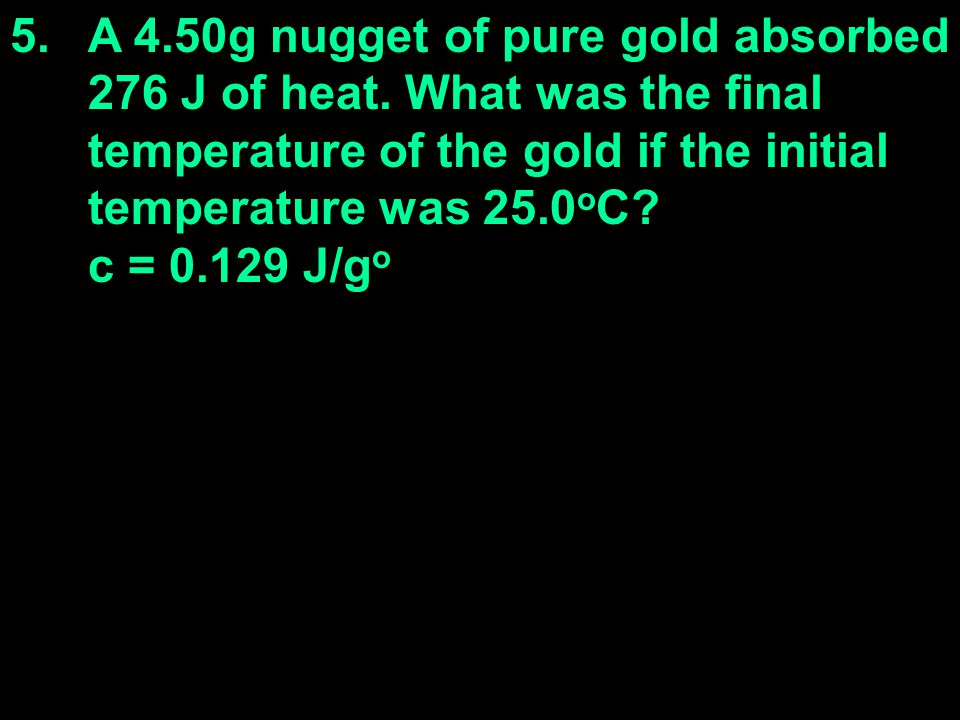 A 4. 50g nugget of pure gold absorbed 276 J of heat