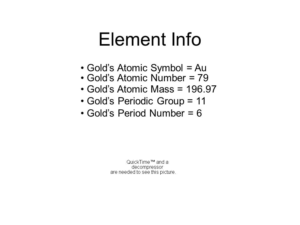 Element Info Gold's Atomic Symbol = Au Gold's Atomic Number = 79