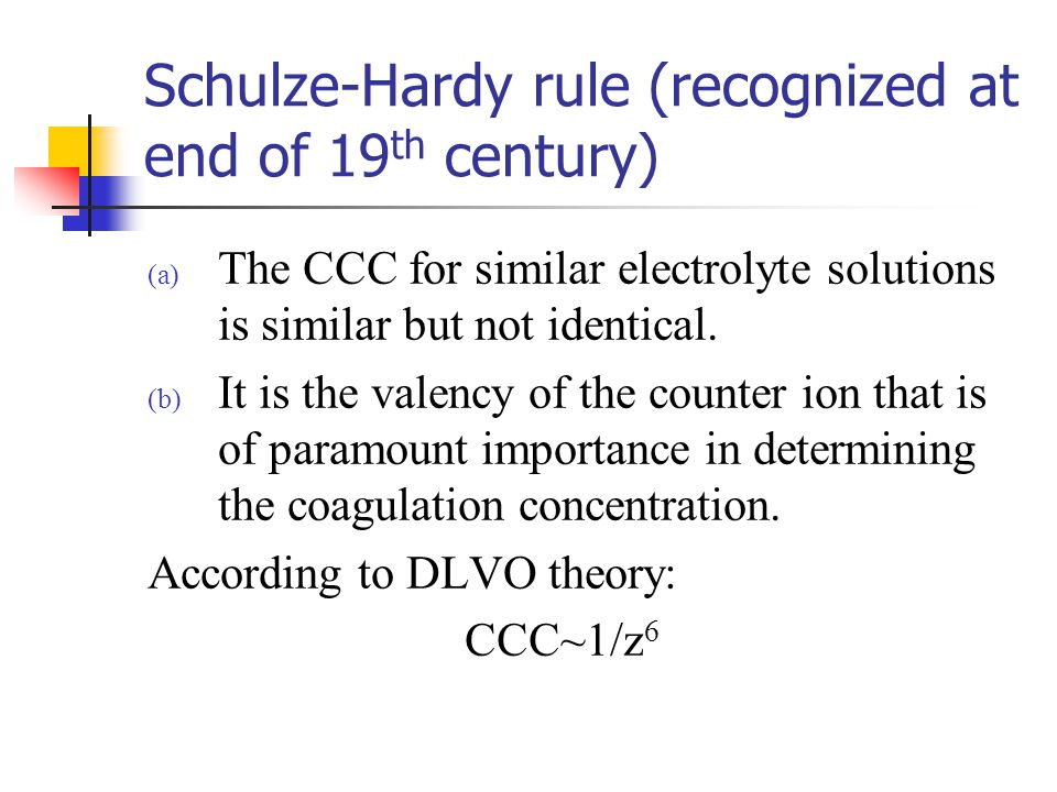 Schulze-Hardy rule (recognized at end of 19th century)
