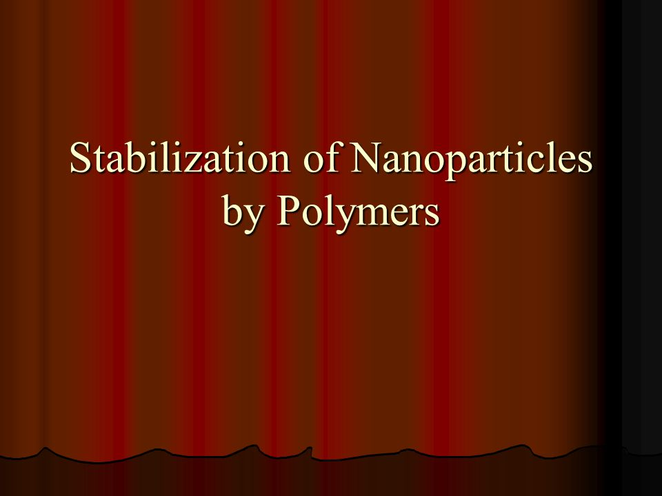 Stabilization of Nanoparticles by Polymers