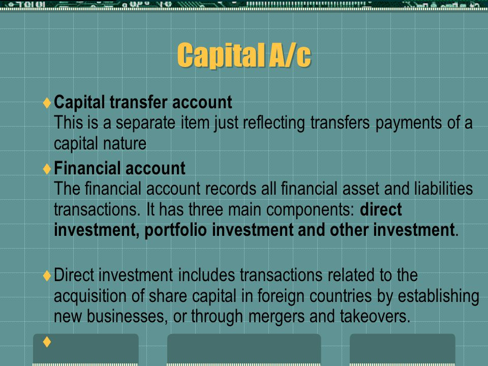 Capital A/c Capital transfer account This is a separate item just reflecting transfers payments of a capital nature.