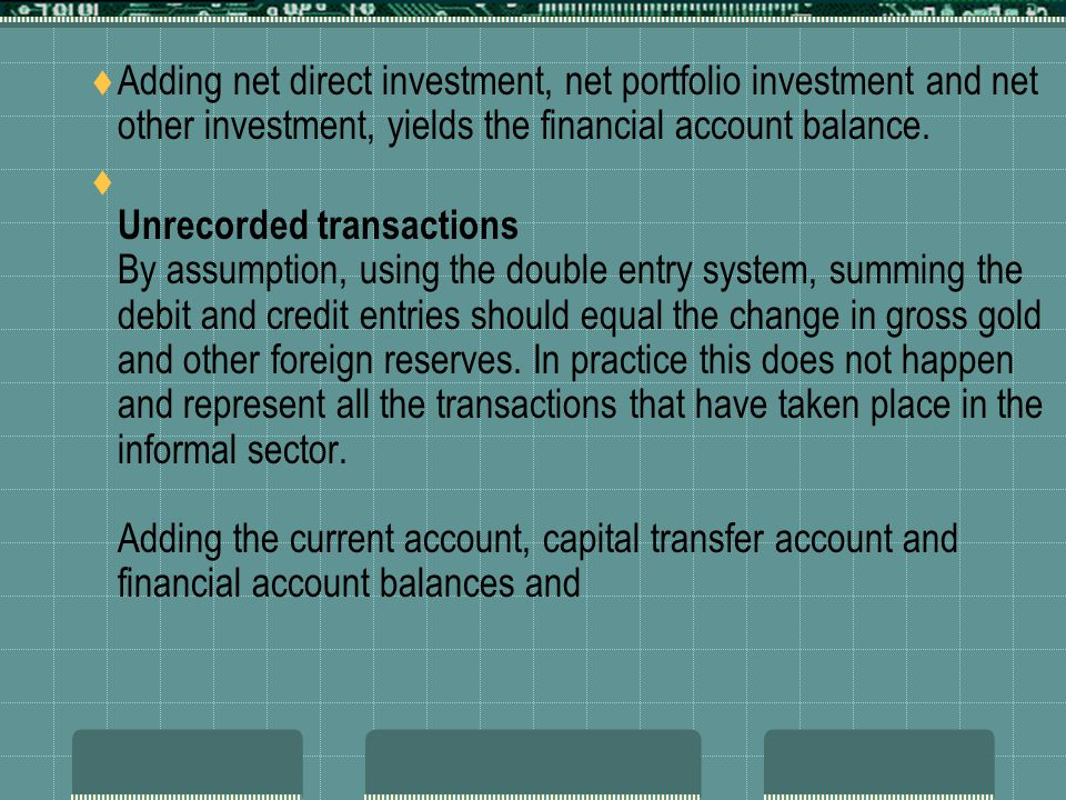 Adding net direct investment, net portfolio investment and net other investment, yields the financial account balance.