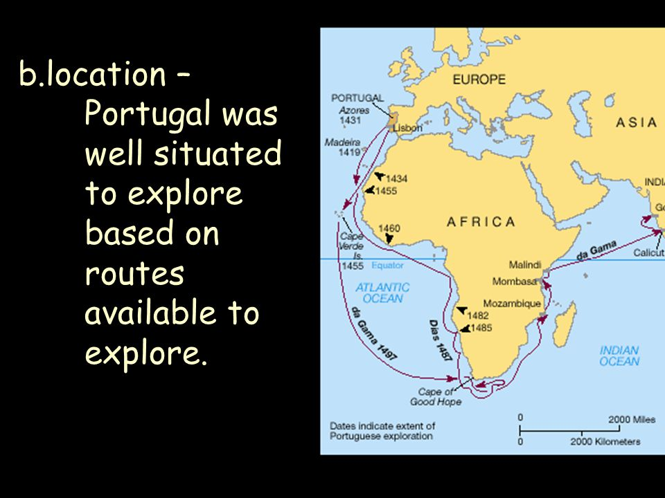 b. location –. Portugal was. well situated. to explore. based on