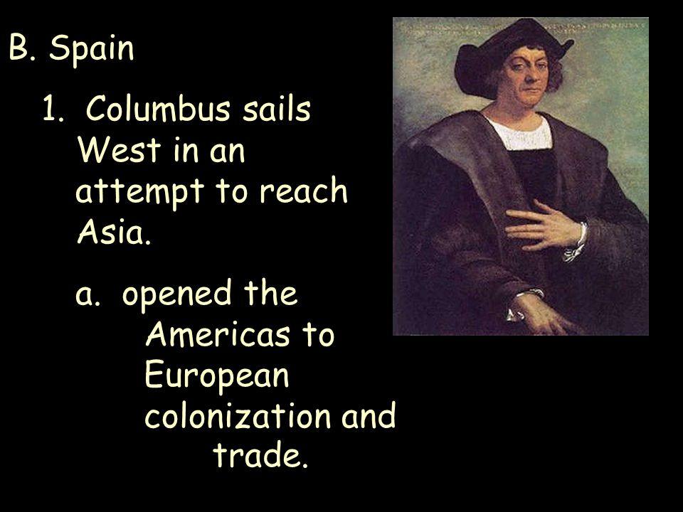 B. Spain 1. Columbus sails West in an attempt to reach Asia.