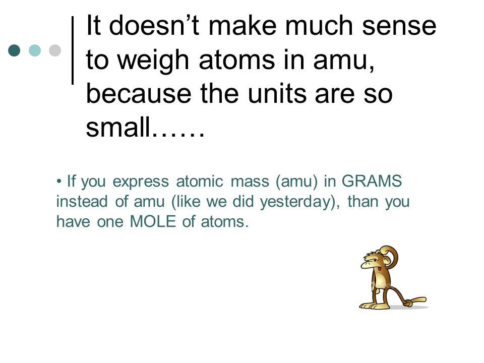 It doesn't make much sense to weigh atoms in amu, because the units are so small……