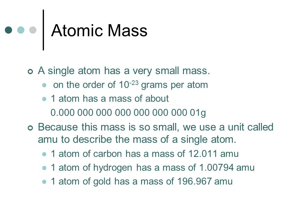 Atomic Mass A single atom has a very small mass.
