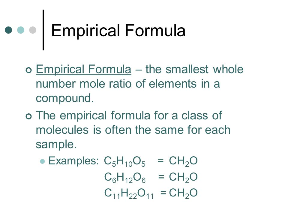 Empirical Formula Empirical Formula – the smallest whole number mole ratio of elements in a compound.