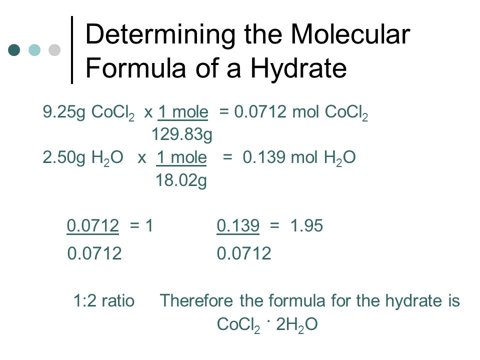 the mole concept and the chemical formula of a hydrate The formula of the hydrate shows the ratio of the moles of anhydrous salt to the moles of water in the above case, that ratio is 1:5 in this experiment, you will be given a sample of hydrate you will determine the mass of the water driven off by heating, as well as the amount of anhydrous salt that remains behind.