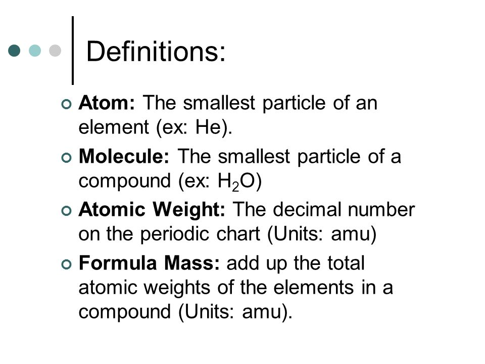 Definitions: Atom: The smallest particle of an element (ex: He).