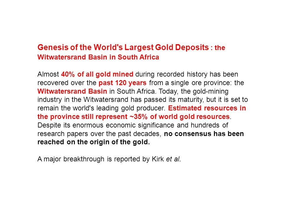 Genesis of the World s Largest Gold Deposits : the Witwatersrand Basin in South Africa